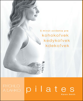 Rýchlo a ľahko: Pilates - Karen Smith