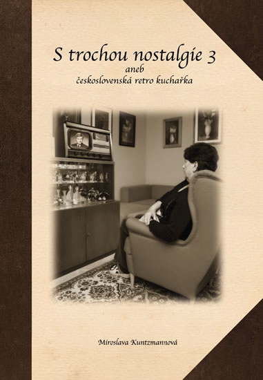 S trochou nostalgie 3 aneb československ - Miroslava Kuntzmannová