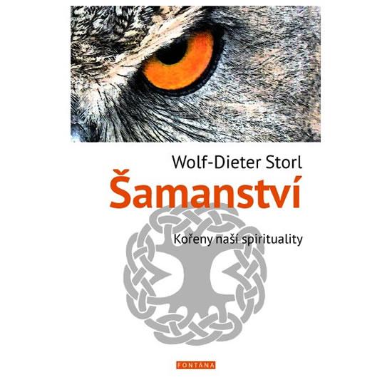 Šamanství - Kořeny naší spirituality - Storl Wolf- Dieter