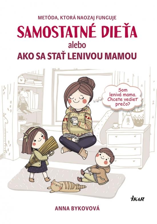 Samostatné dieťa alebo ako sa stať lenivou mamou - Anna Bykovová