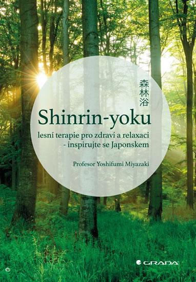 Shinrin-yoku: lesní terapie pro zdraví a relaxaci - inspirujte se Japonskem - Yoshifumi Miyazaki