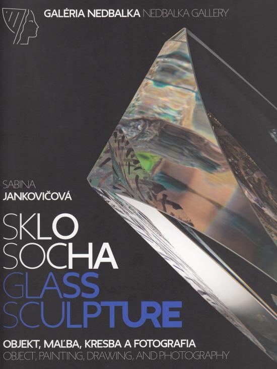 Sklo – socha, objekt, maľba, kresba a fotografia - Sabina Jankovičová