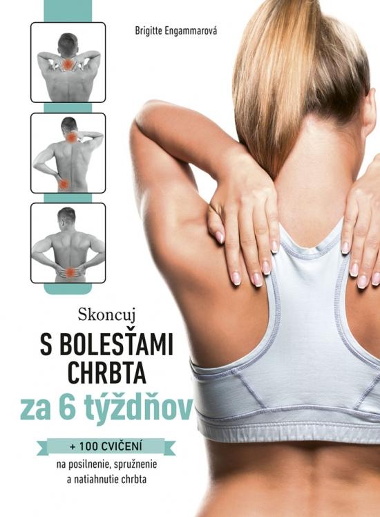 Skoncuj s bolesťami chrbta za 6 týždňov - Brigitte Engammarová