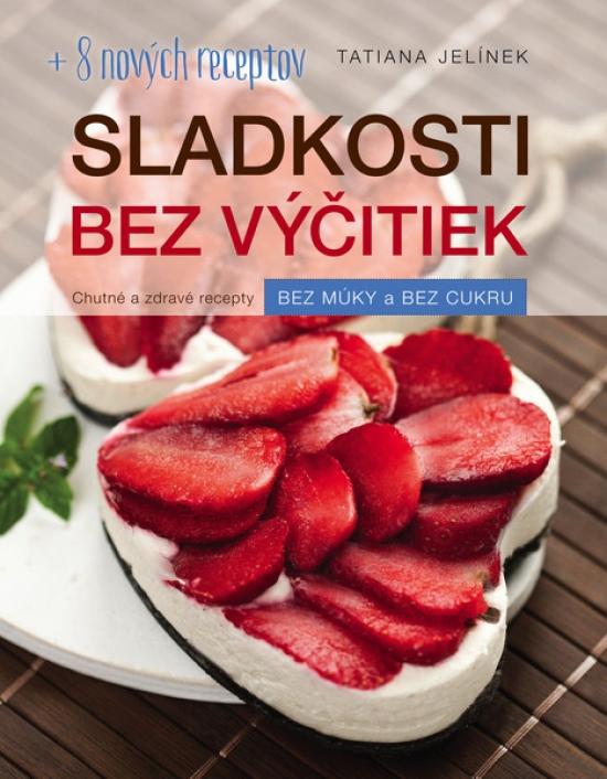 Sladkosti bez výčitiek (2. doplnené vydanie) - Tatiana Jelínek