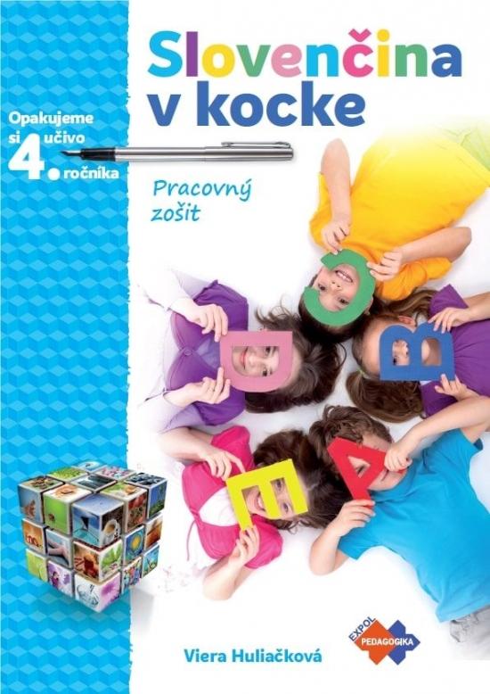 Slovenčina v kocke – pracovný zošit – opakujeme si učivo 4.roč. - Viera Huliačková