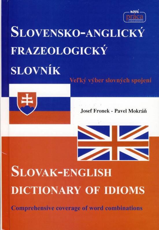 Slovensko-anglický frazeologický slovník - Josef Fronek, Pavel Mokráň