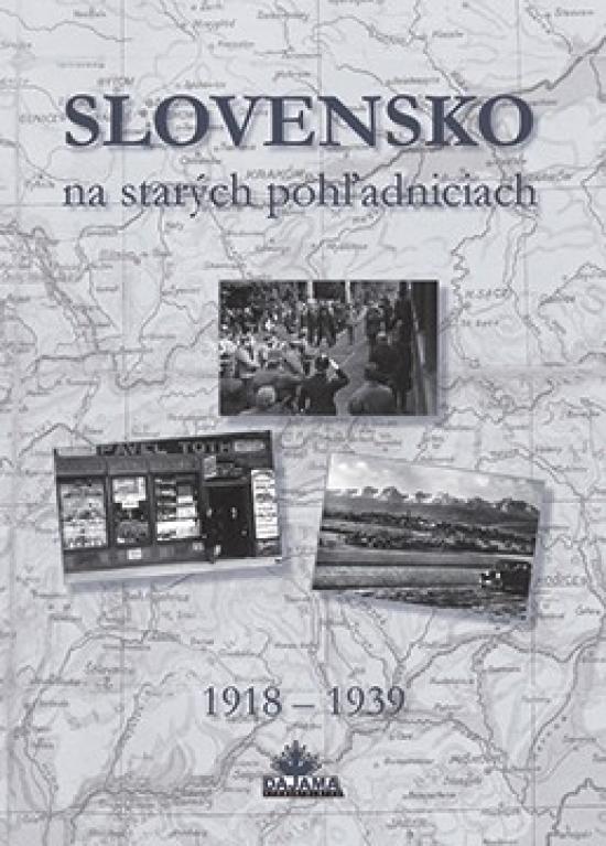 Slovensko na starých pohľadniciach 1918 – 1939 - Daniel Kollár a kolektív autorov