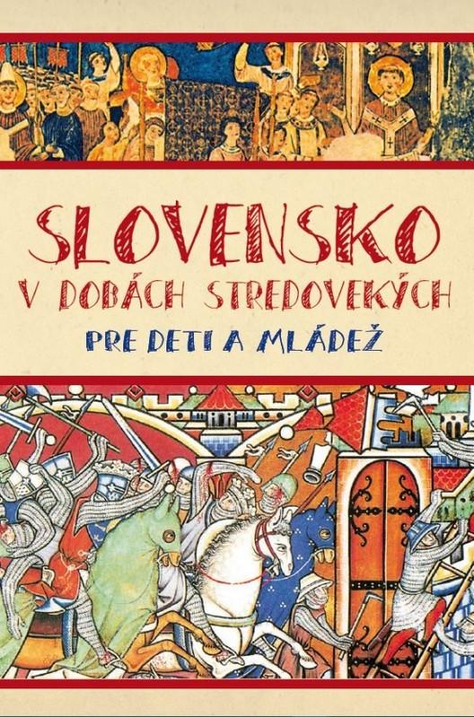 Slovensko v dobách stredovekých pre deti a mládež - Matúš Kučera