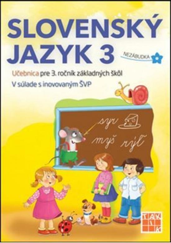 Slovenský jazyk 3-Učebnica pre 3. ročník ZŠ - Kolektív autorov