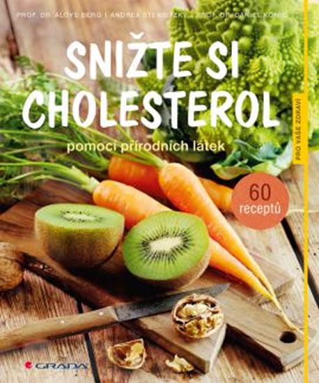 Snižte si cholesterol pomocí přírodních látek - Berg Aloys a kolektiv
