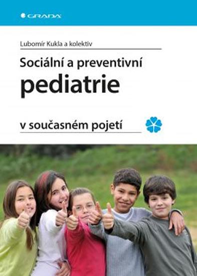 Sociální a preventivní pediatrie v současném pojetí - Lubomír Kukla a kolektiv