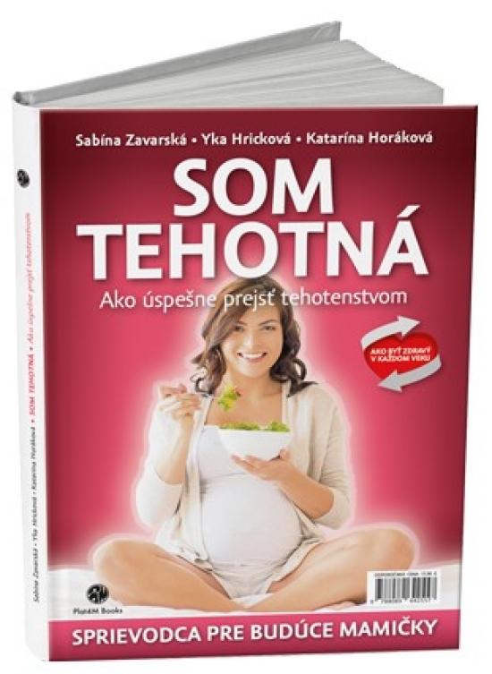 Som tehotná: Ako úspešne prejsť tehotenstvom - Katarína Horáková, Sabína Zavarská,Yka Hricková