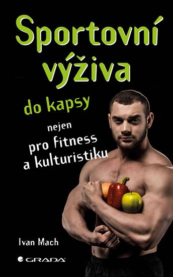 Sportovní výživa do kapsy nejen pro fitness a kulturistiku - Mach Ivan