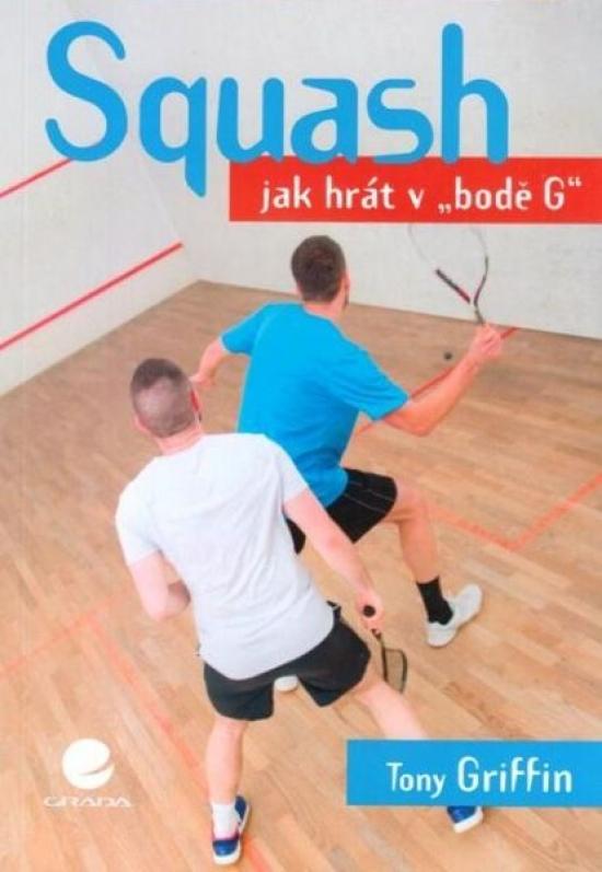 """Squash - Jak hrát v \""""bodě G\"""" - Tony Griffin"""