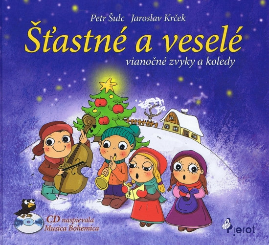 Šťastné a veselé - vianočné zvyky a koledy - Petr, Jaroslav Krček Šulc