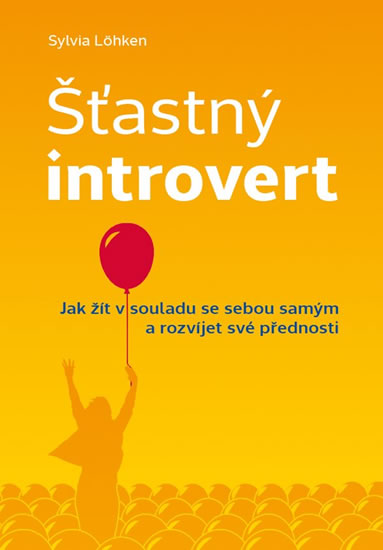 Šťastný introvert - Jak žít v souladu se sebou samým a rozvíjet své přednosti - Sylvia Löhkenová