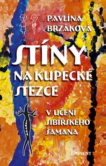 Stíny na kupecké stezce v učení sibiřského šamana - Pavlína Brzáková