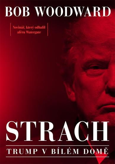 Strach - Trump v Bílém domě - Bob Woodward