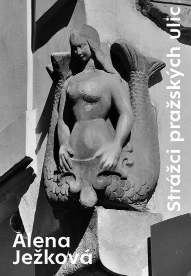 Strážci pražských ulic - 2.vydání - Alena Ježková