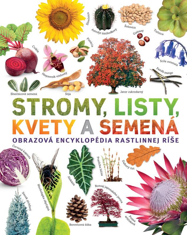 Stromy, listy, kvety a semená. Obrazová encyklopédia rastlinnej ríše - Dr. Sarah Jose