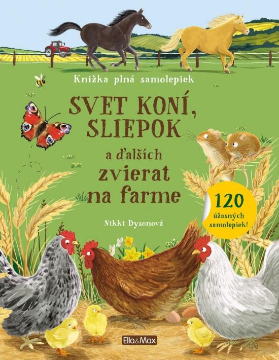 Svet koní, sliepok a ďalších zvierat na farme - Nikki Dysonová