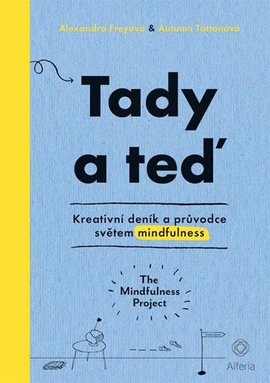Tady a teď - Kreativní deník a průvodce světem mindfulness - Alexandra, Freyová,AutumnTottonová