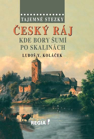 Tajemné stezky – Český ráj - Kde bory šumí po skalinách - 2.vydání - Luboš Y. Koláček