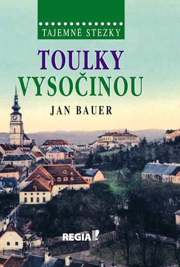 Tajemné stezky - Toulky Vysočinou - 2. vydání - Jan Bauer