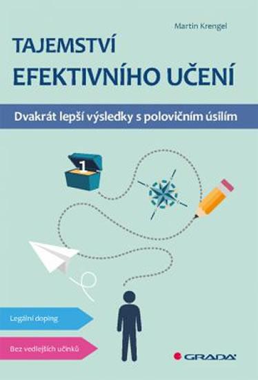 Tajemství efektivního učení - Dvakrát lepší výsledky s polovičním úsilím - Martin Krengel