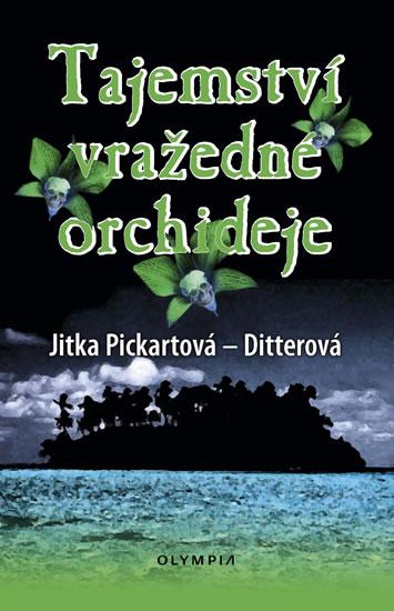 Tajemství vražedné orchideje - Jitka Pickartová-Ditterová