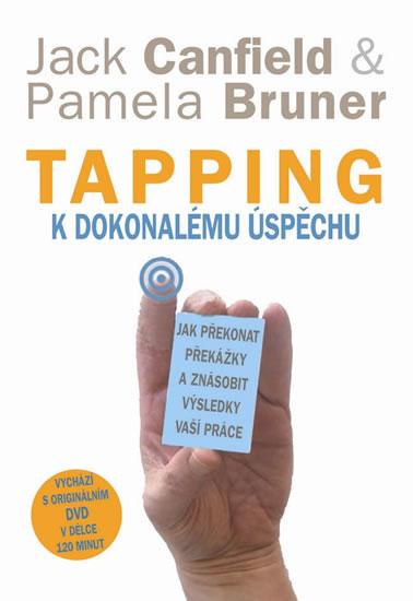 Tapping k dokonalému úspěchu - Jak překonat překážky a znásobit výsledky vaší práce + DVD - Bruner Pamela Canfield Jack,