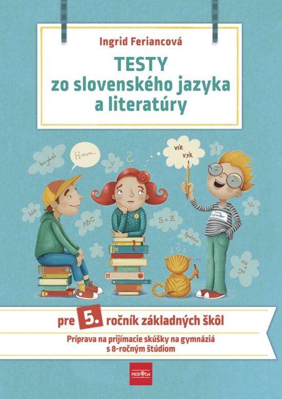 Testy zo slovenského jazyka a literatúry pre 5. ročník základných škôl, 2. vydanie - Ingrid Feriancová