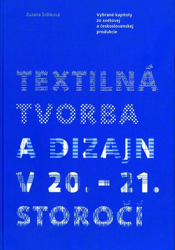 Textilná tvorba a design v 20. - 21. storočí - Zuzana Šidlíková