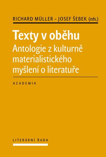 Texty v oběhu - Antologie z kulturně materialistického myšlení o literatuře - Josef, Richard Müller, Šebek