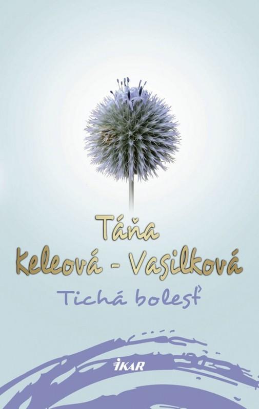 Tichá bolesť, 2. vydanie - Táňa Keleová-Vasilková