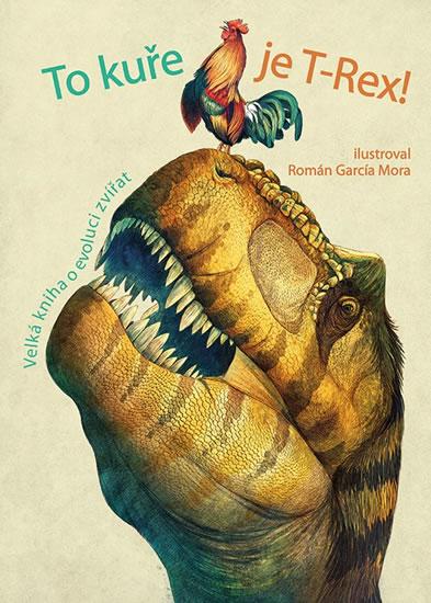 To kuře je T-Rex! - Velká kniha o evoluci zvířat