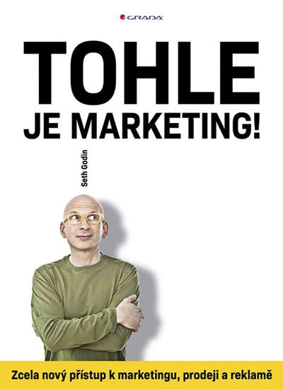 Tohle je marketing! - Zcela nový přístup - Seth Godin