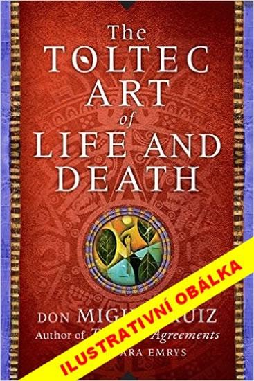 Toltécké umění života a smrti - Příběh objevování - Barbara, Don Miguel Ruiz, Emrys