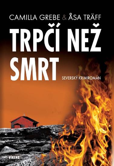 Trpčí než smrt - Severský krimiromán - Camila Grebe, Asa Träff