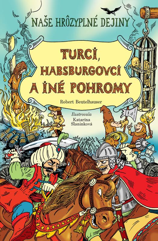 Turci, Habsburgovci a iné pohromy - Robert Beutelhauser