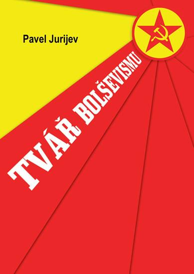 Tvář bolševismu - Pavel Jurijev