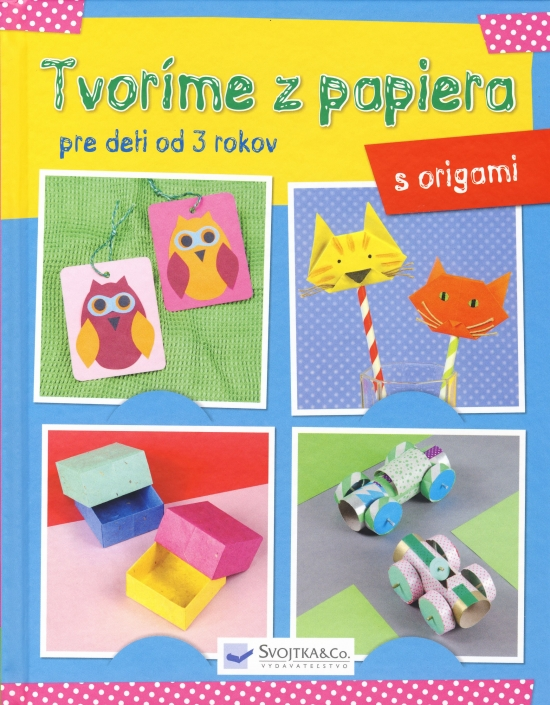 Tvoríme z papiera pre deti od 3 rokov – origami - Kolektív autorov