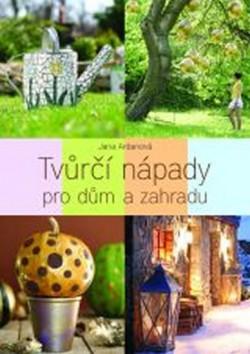 Tvůrčí nápady pro dům a zahradu - Jana Ardanová