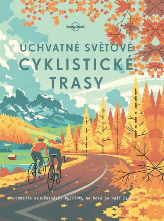 Úchvatné světové cyklistické trasy - Kolektív autorov