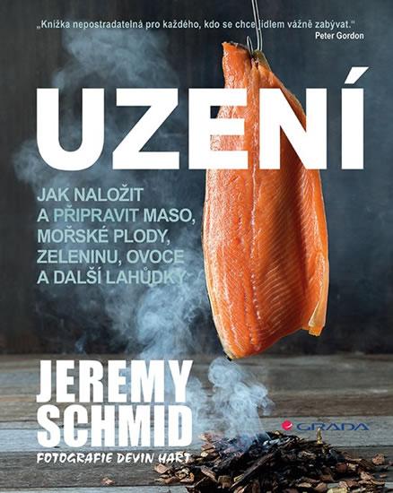 Uzení - Jak naložit a přpravit maso, mořské plody, zeleninu, ovoce a další lahůdky - Jeremy Schmid
