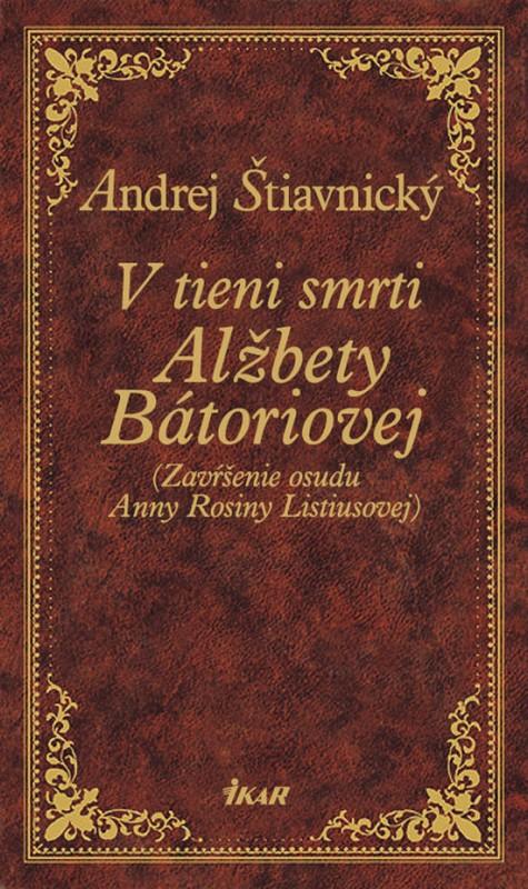 V tieni smrti A. Bátoriovej - Štiavnický Andrej