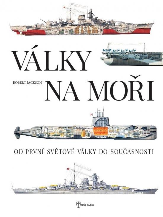 Války na moři - Od první světové války do současnosti - Robert Jackson