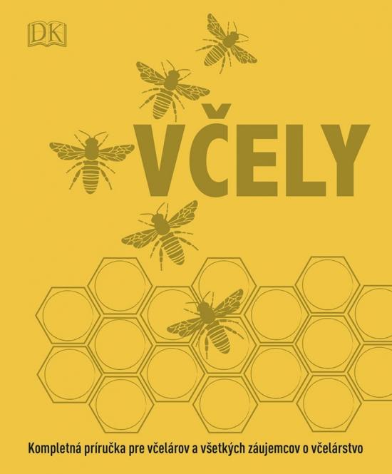 Včely: Kompletná príručka pre včelárov a všetkých záujemcov o včelárstvo - Kolektív