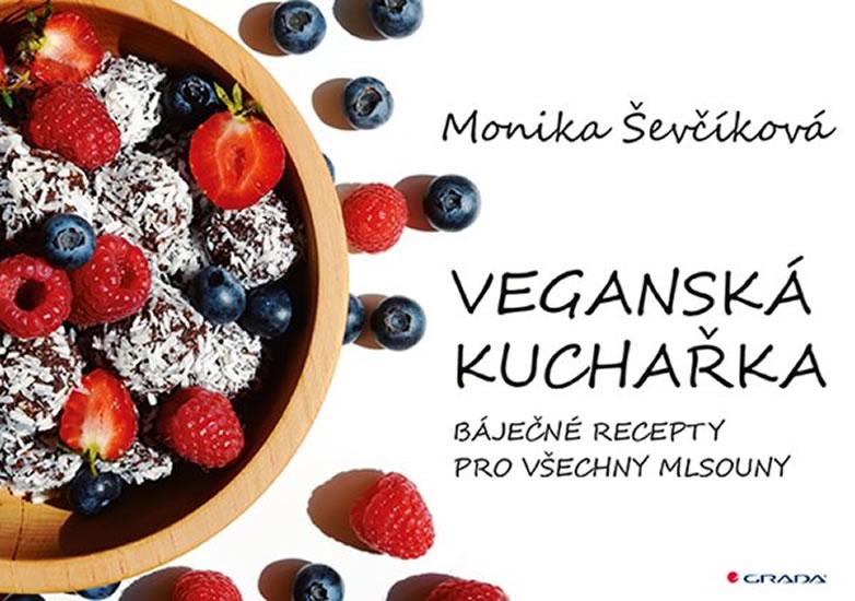 Veganská kuchařka - 50 báječných receptů - Monika Ševčíková