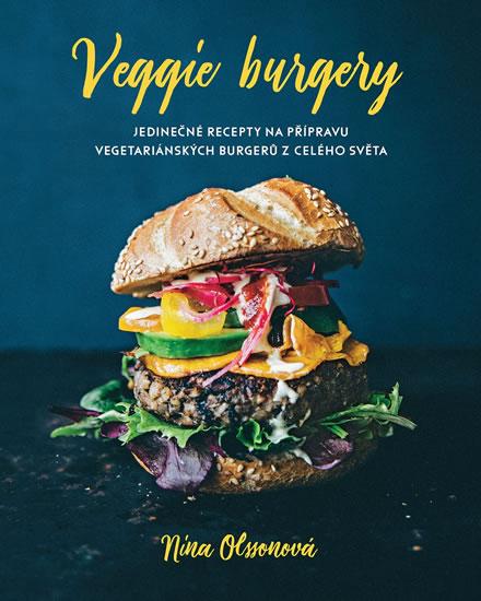 Veggie burgery - Jedinečné recepty na přípravu vegetariánských burgerů z celého světa - Nina Olsson